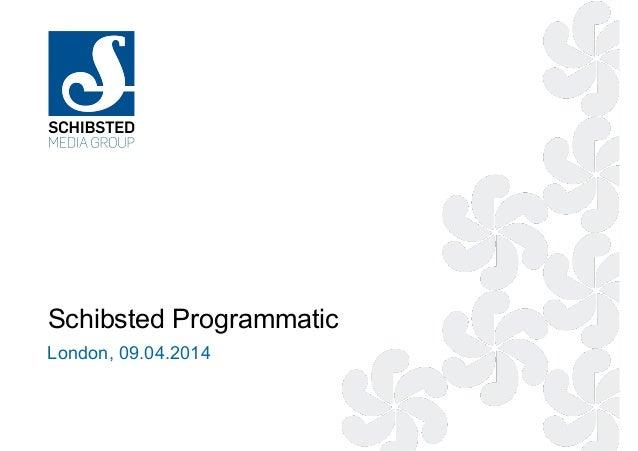 Schibsted Programmatic London, 09.04.2014