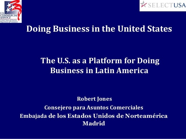 Doing Business in the United States      The U.S. as a Platform for Doing        Business in Latin America                ...