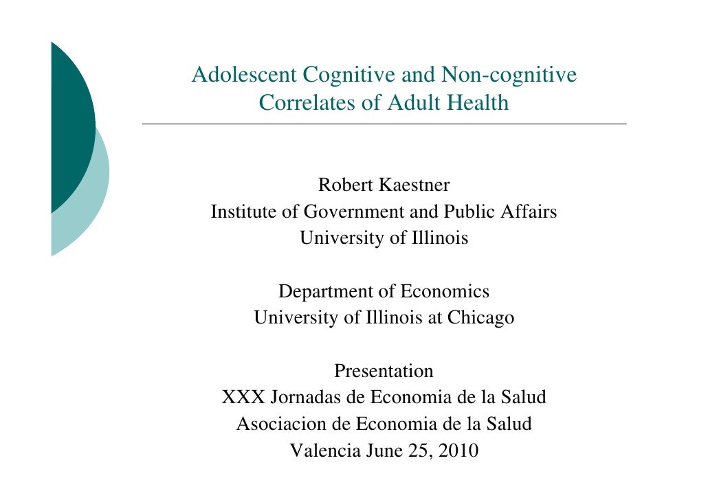 Adolescent Cognitive and Non-cognitive       Correlates of Adult Health                  Robert Kaestner  Institute of Gov...