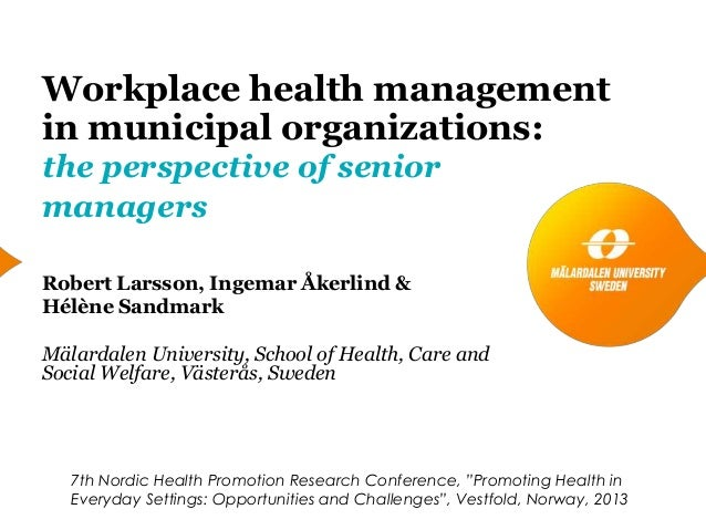 Workplace health management in municipal organizations: the perspective of senior managers Robert Larsson, Ingemar Åkerlin...