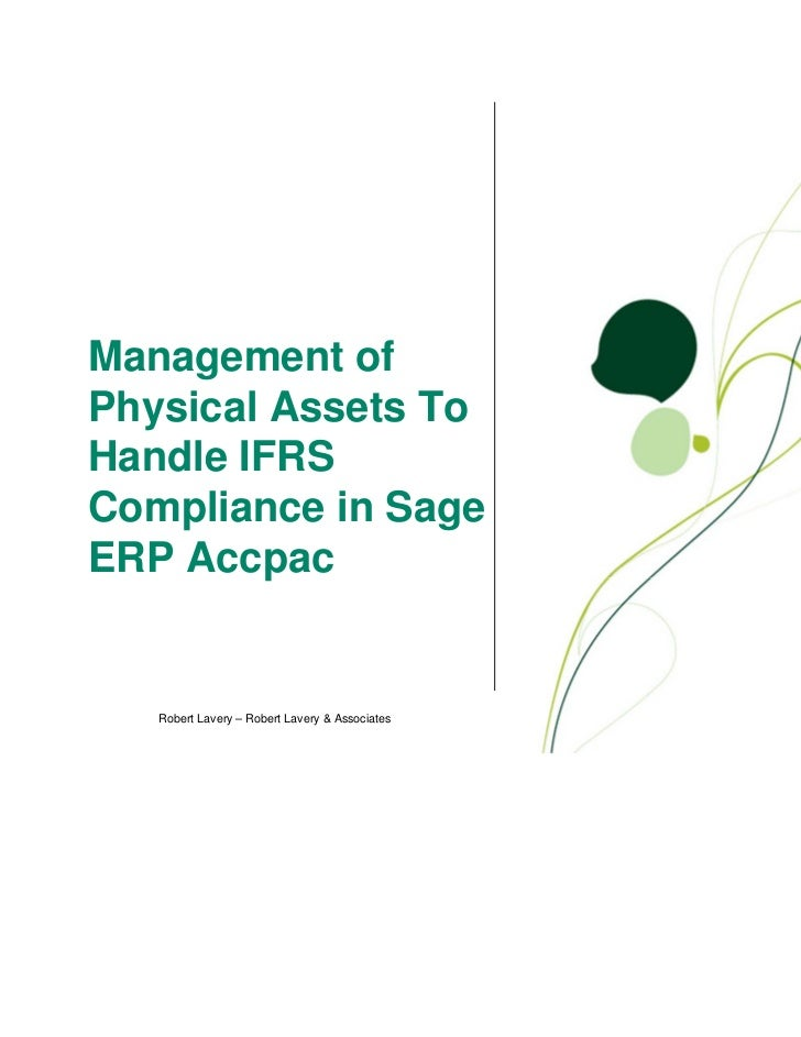 Management ofPhysical Assets ToHandle IFRSCompliance in SageERP Accpac   Robert Lavery – Robert Lavery & Associates