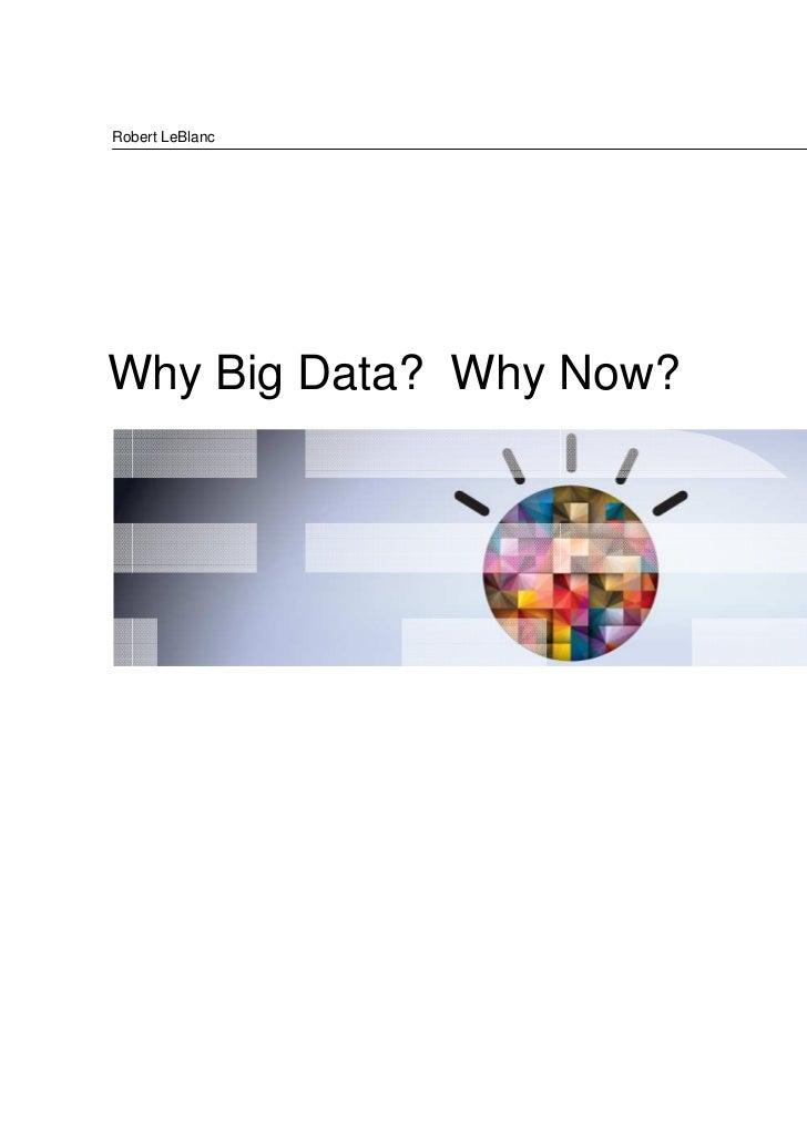 Robert LeBlanc - Why Big Data? Why Now?
