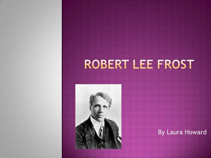 Robert LEE frost<br />By Laura Howard<br />