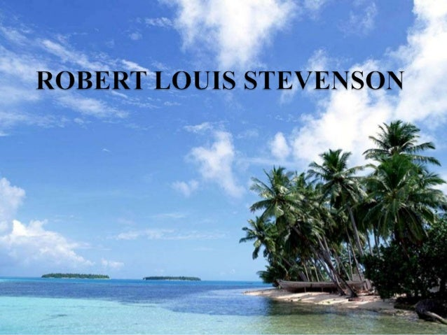 INTRODUCTION:  The  full name of Robert Louis Stevenson was Robert Louis Balfour Stevenson. He was born at 13 November 18...