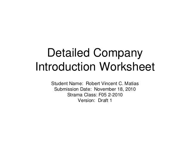 Detailed Company Introduction Worksheet Student Name: Robert Vincent C. Matias Submission Date: November 18, 2010 Strama C...