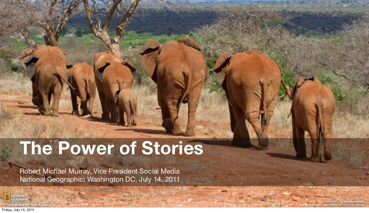 The Power of Stories           Robert Michael Murray, Vice President Social Media           National Geographic; Washingto...