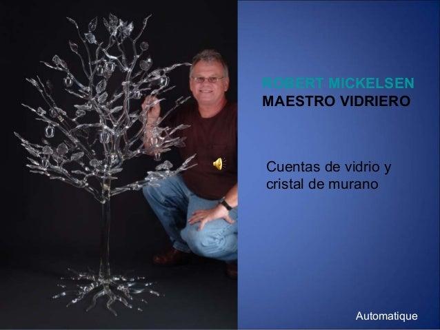 ROBERT MICKELSEN MAESTRO VIDRIERO Cuentas de vidrio y cristal de murano Automatique