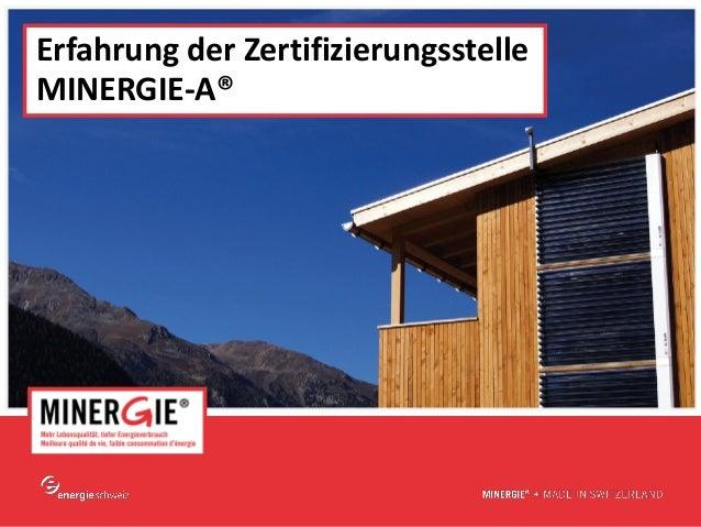 Erfahrung der ZertifizierungsstelleMINERGIE-A®                                  www.minergie.ch