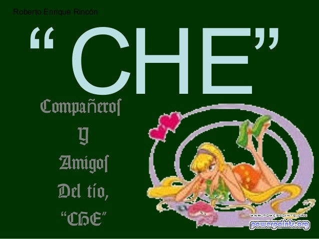 """"""" CHE""""Roberto Enrique Rincón       Compañeros           Y         Amigos         Del tío,         """"CHE"""""""