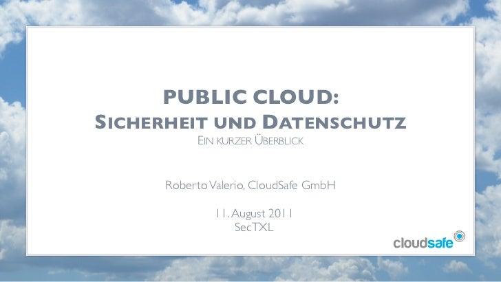 PUBLIC CLOUD:SICHERHEIT UND DATENSCHUTZ          EIN KURZER ÜBERBLICK     Roberto Valerio, CloudSafe GmbH             11. ...