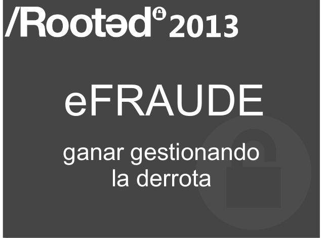 Roberto Baratta - eFraude: ganar gestionando la derrota [Rooted CON 2013]