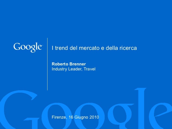 Roberto Brenner Industry Leader, Travel Firenze, 16 Giugno 2010 I trend del mercato e della ricerca
