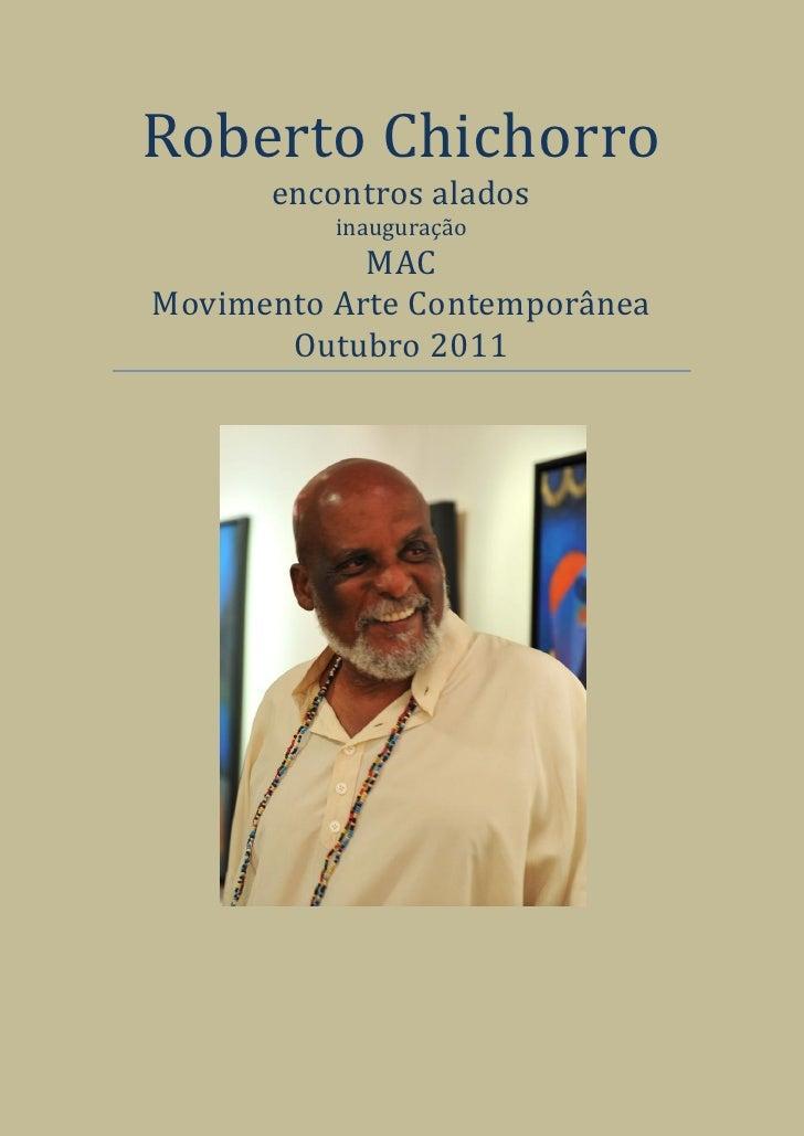 Roberto Chichorro      encontros alados          inauguração            MACMovimento Arte Contemporânea       Outubro 2011