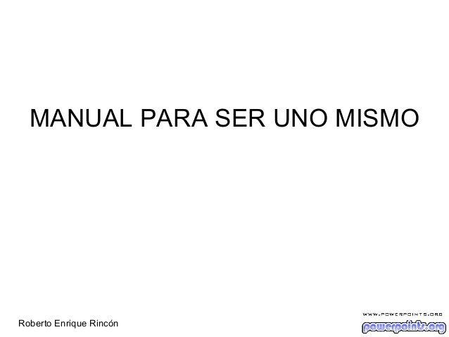 MANUAL PARA SER UNO MISMO Roberto Enrique Rincón
