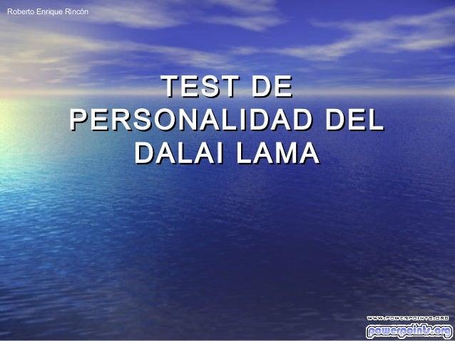 TEST DETEST DE PERSONALIDAD DELPERSONALIDAD DEL DALAI LAMADALAI LAMA Roberto Enrique Rincón