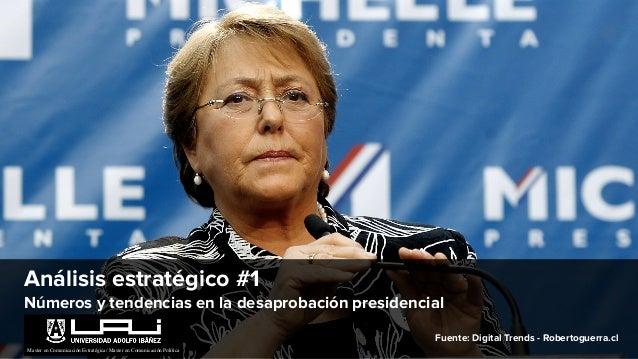 Análisis estratégico #1 Números y tendencias en la desaprobación presidencial Fuente: Digital Trends - Robertoguerra.cl Ma...