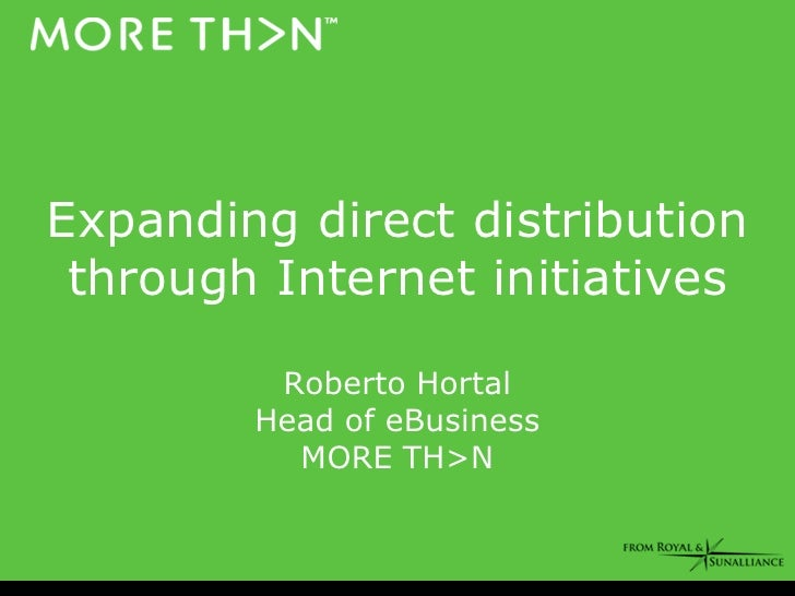 Expanding direct distribution  through Internet initiatives           Roberto Hortal         Head of eBusiness           M...