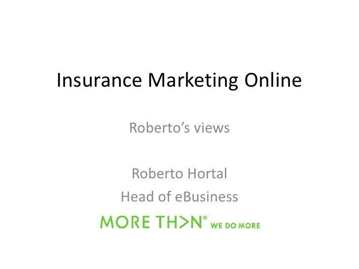Insurance Marketing Online         Roberto's views         Roberto Hortal       Head of eBusiness