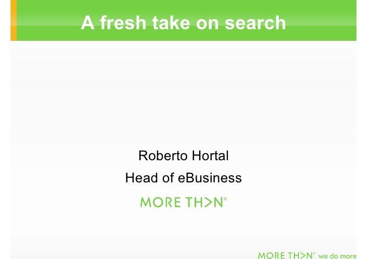 Roberto Hortal A Fresh Take on Search - Brandrepublic