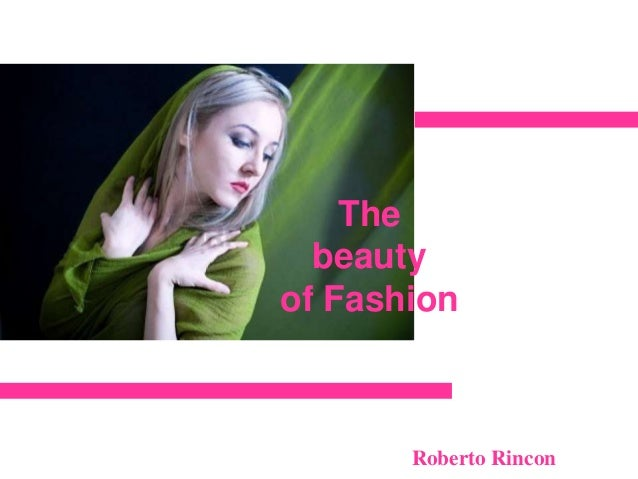 The  beautyof Fashion       Roberto Rincon