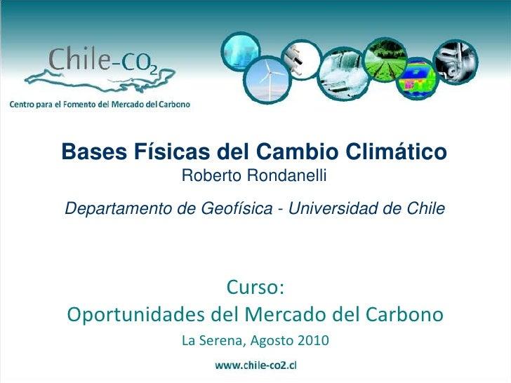 Bases Físicas del Cambio Climático<br />Roberto Rondanelli<br />Departamento de Geofísica - Universidad de Chile<br />Curs...
