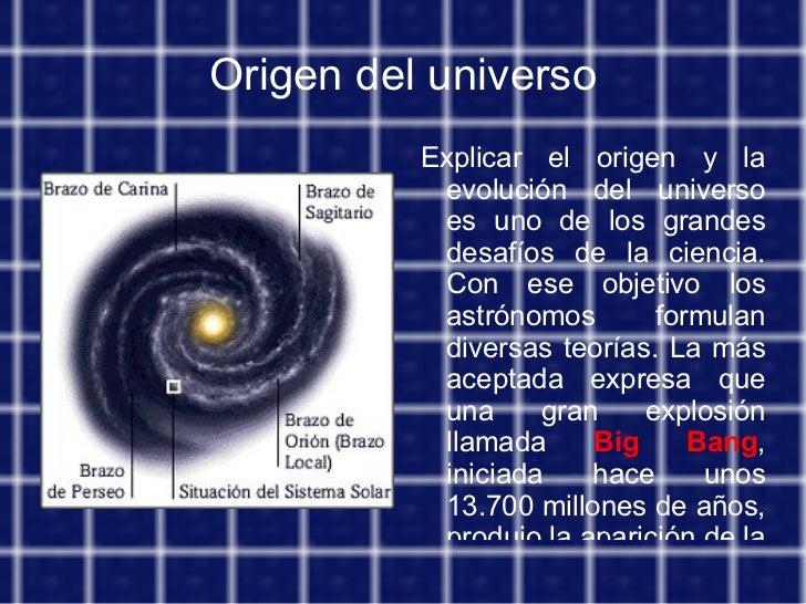 Origen del universo Explicar el origen y la evolución del universo es uno de los grandes desafíos de la ciencia. Con ese o...