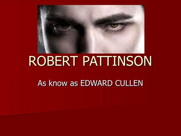 ROBERT PATTINSON As know as EDWARD CULLEN