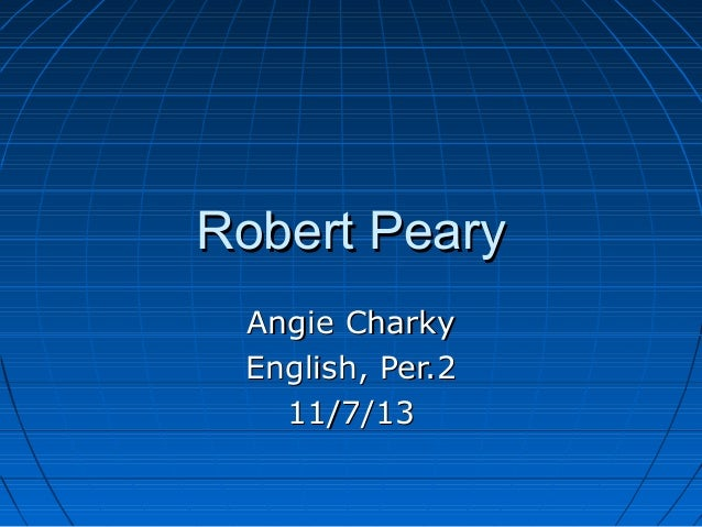 Robert Peary Angie Charky English, Per.2 11/7/13