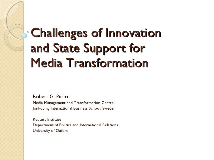 Challenges of Innovation and State Support for  Media Transformation Robert G. Picard Media Management and Transformation ...