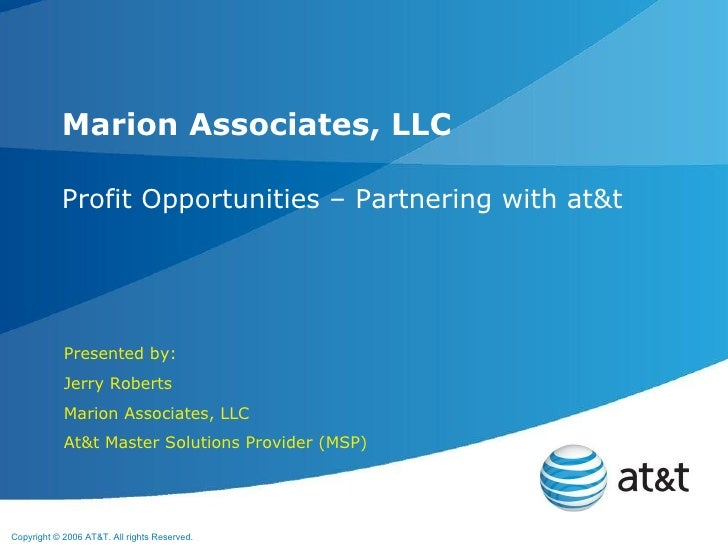 Profit Opportunities – Partnering with at&t Marion Associates, LLC Presented by: Jerry Roberts Marion Associates, LLC At&t...