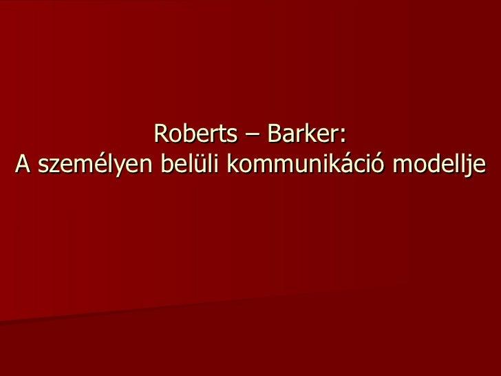 Roberts – Barker: A személyen belüli kommunikáció modellje