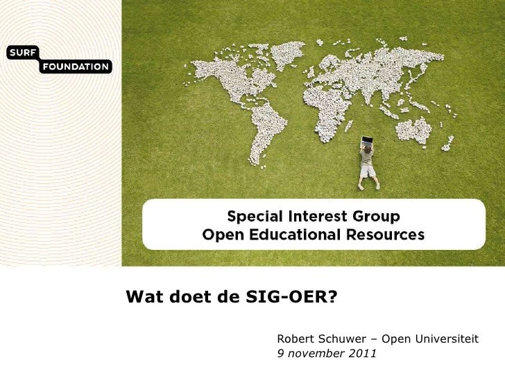 Wat doet de SIG-OER?              Robert Schuwer – Open Universiteit              9 november 2011