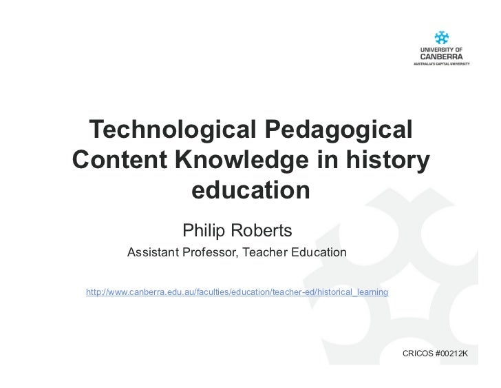 Technological PedagogicalContent Knowledge in history         education                         Philip Roberts           A...