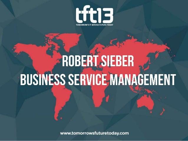 TFT13 - Robert Sieber, Business Service Management
