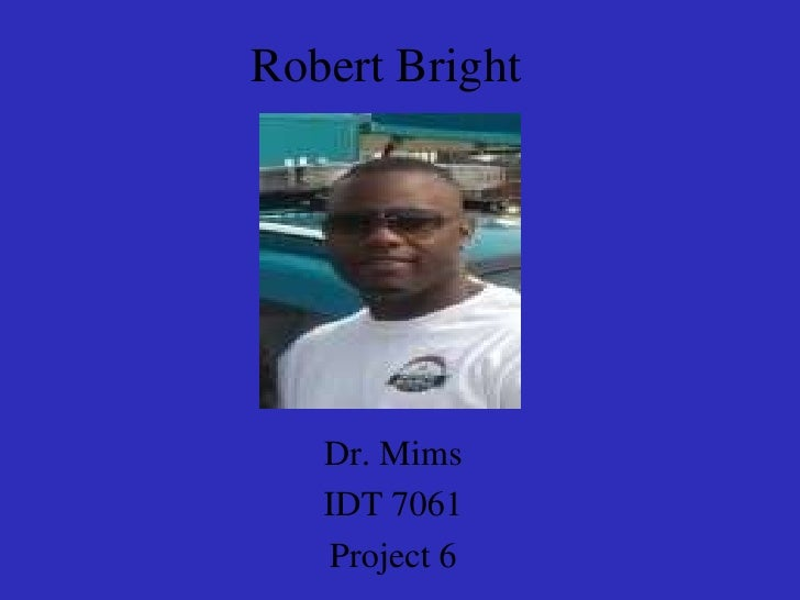 Robert Bright<br />Dr. Mims<br />IDT 7061<br />Project 6<br />