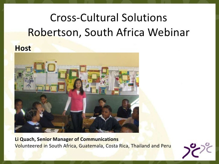 Cross-Cultural Solutions<br />Robertson, South Africa Webinar<br />Host<br />Li Quach, Senior Manager of Communications<br...