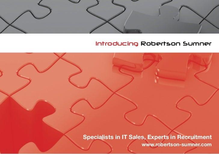 Introducing Robertson SumnerSpecialists in IT Sales, Experts in Recruitment                     www.robertson-sumner.com