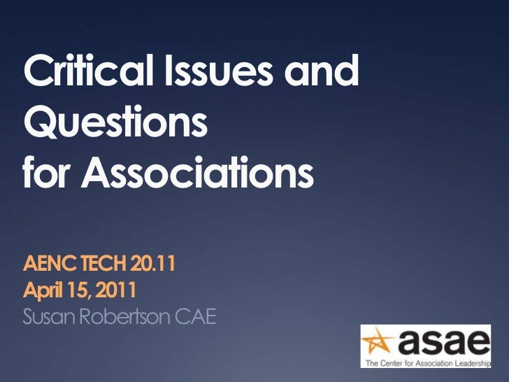 Critical Issues and Questions for Associations<br />AENC TECH 20.11<br />April 15, 2011<br />Susan Robertson CAE<br />