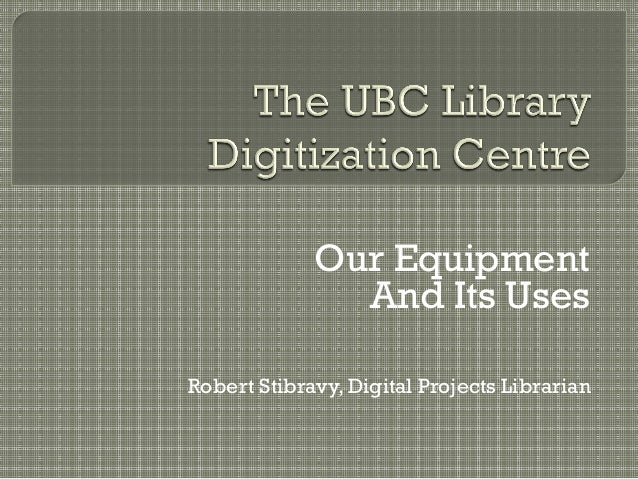 Our EquipmentAnd Its UsesRobert Stibravy, Digital Projects Librarian