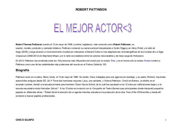 ROBERT PATTINSON  Robert Thomas Pattinson (nacido el 13 de mayo de 1986, Londres, Inglaterra), más conocido como Robert Pa...