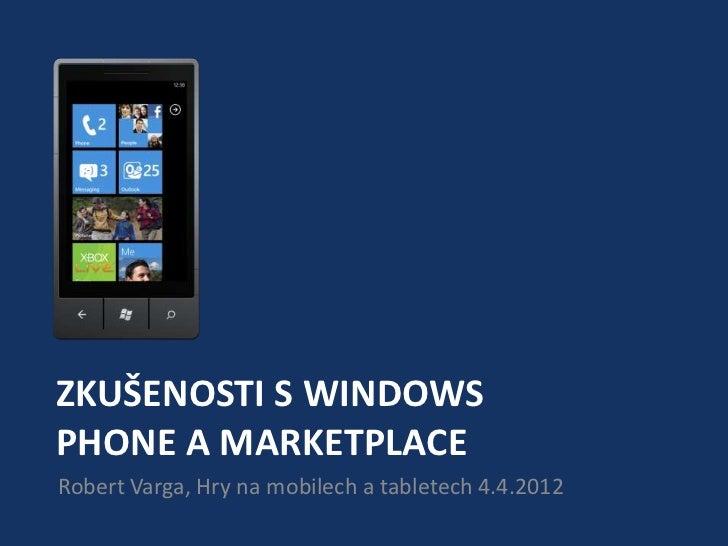 ZKUŠENOSTI S WINDOWSPHONE A MARKETPLACERobert Varga, Hry na mobilech a tabletech 4.4.2012