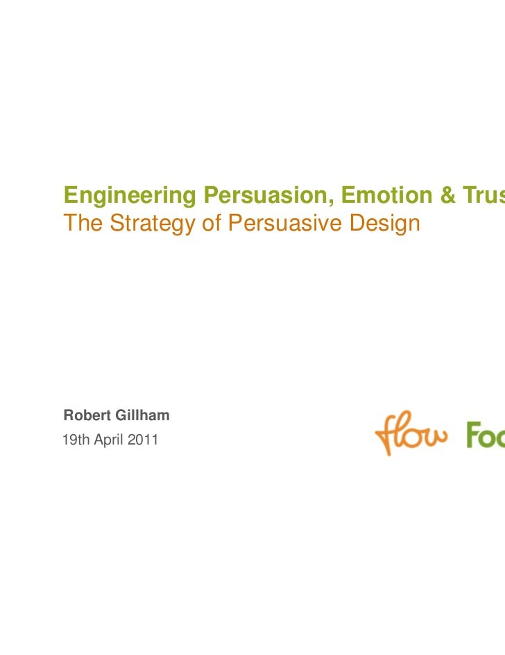 Engineering Persuasion, Emotion & TrustThe Strategy of Persuasive DesignRobert Gillham19th April 2011