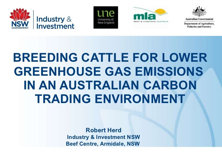 BREEDING CATTLE FOR LOWER GREENHOUSE GAS EMISSIONS  IN AN AUSTRALIAN CARBON TRADING ENVIRONMENT Robert Herd Industry & Inv...
