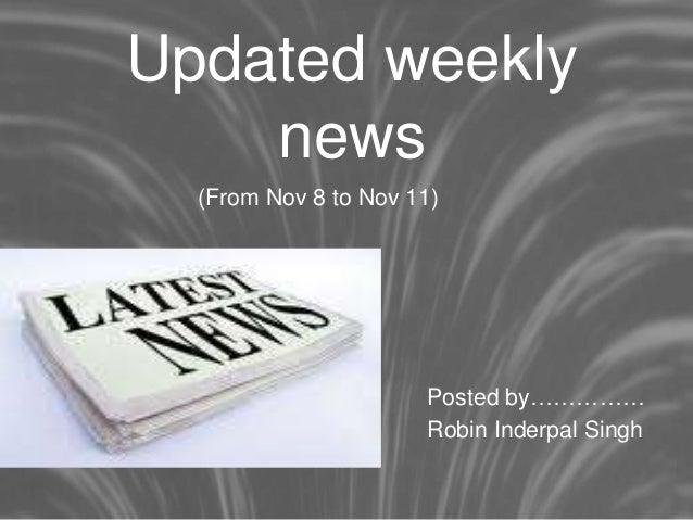 Updated weekly news (From Nov 8 to Nov 11) Posted by…………… Robin Inderpal Singh