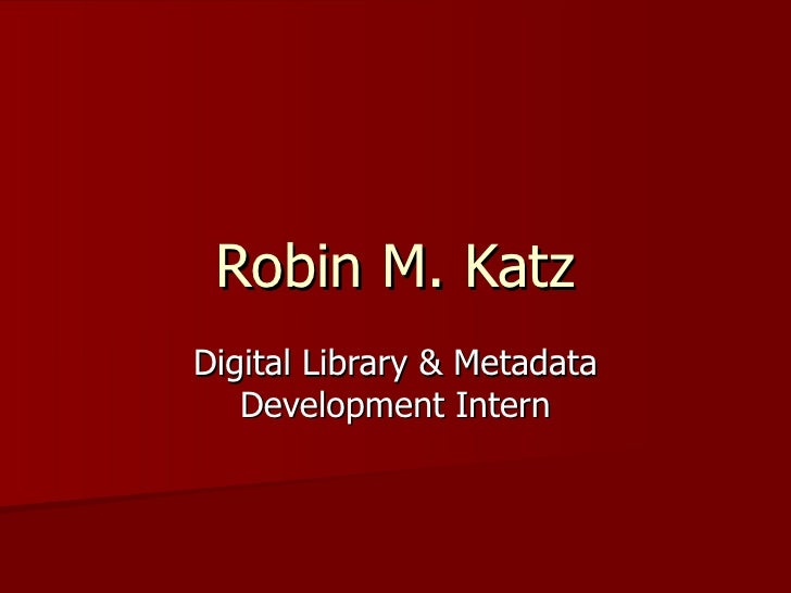 Robin M. KatzDigital Library & Metadata   Development Intern