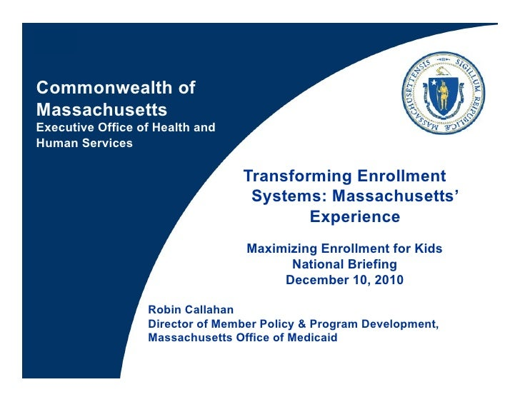 Commonwealth ofMassachusettsExecutive Office of Health andHuman Services                                 Transforming Enro...