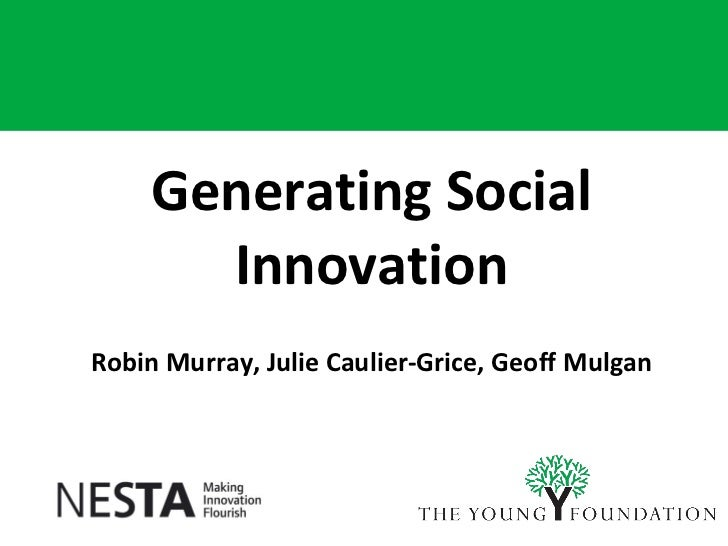 Generating Social Innovation Robin Murray, Julie Caulier-Grice, Geoff Mulgan