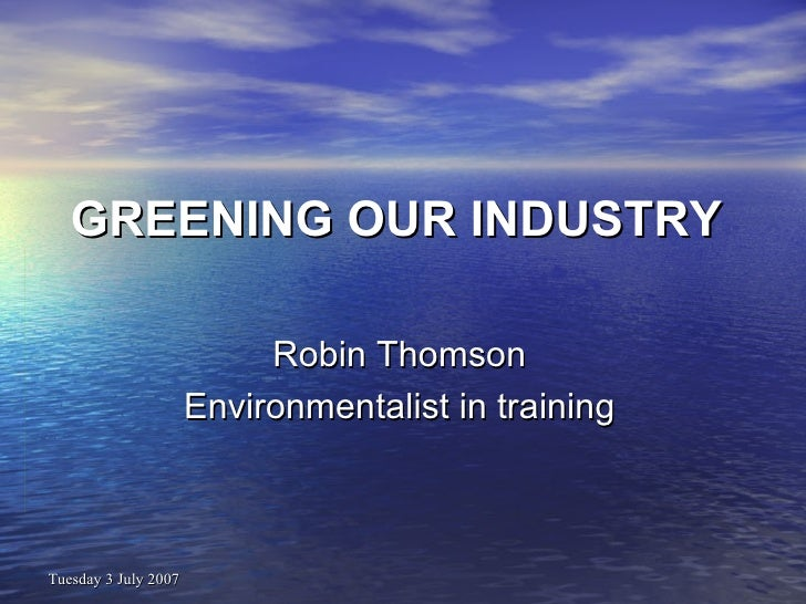 GREENING OUR INDUSTRY Robin Thomson Environmentalist in training
