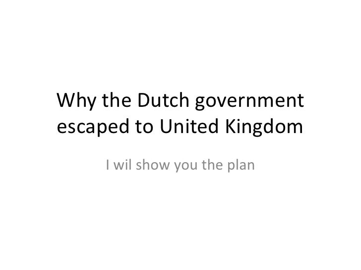 Why the Dutch government escaped to United Kingdom<br />I wil show you the plan<br />