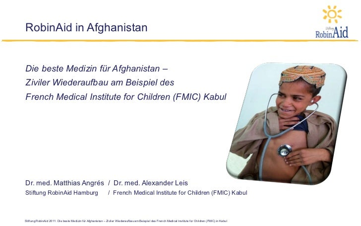 RobinAid in AfghanistanDie beste Medizin für Afghanistan –Ziviler Wiederaufbau am Beispiel desFrench Medical Institute for...